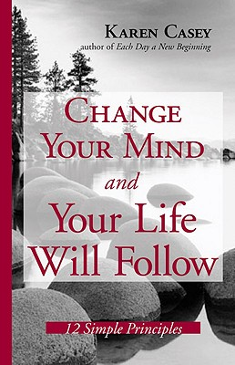 Change Your Mind And Your Life Will Follow By Casey, Karen